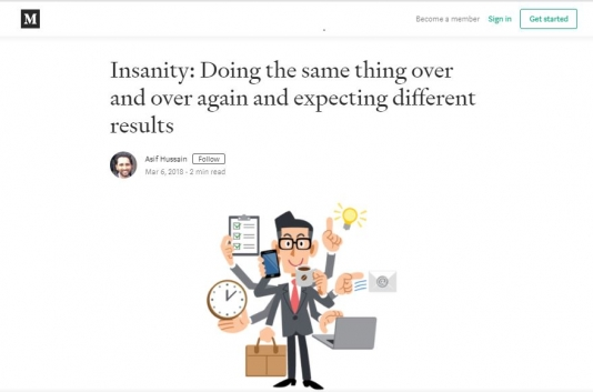 Insanity: Doing the same thing over and over again and expecting different results